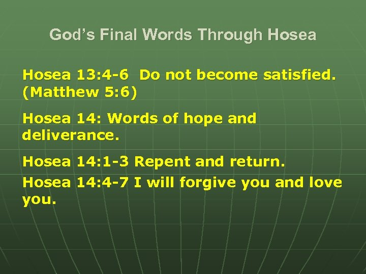 God's Final Words Through Hosea 13: 4 -6 Do not become satisfied. (Matthew 5:
