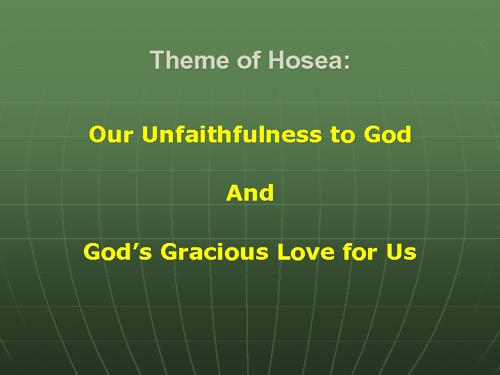 Theme of Hosea: Our Unfaithfulness to God And God's Gracious Love for Us