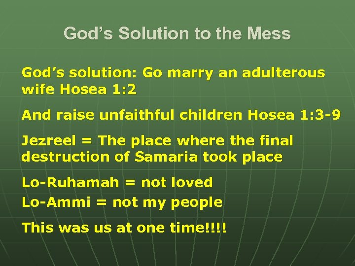 God's Solution to the Mess God's solution: Go marry an adulterous wife Hosea 1: