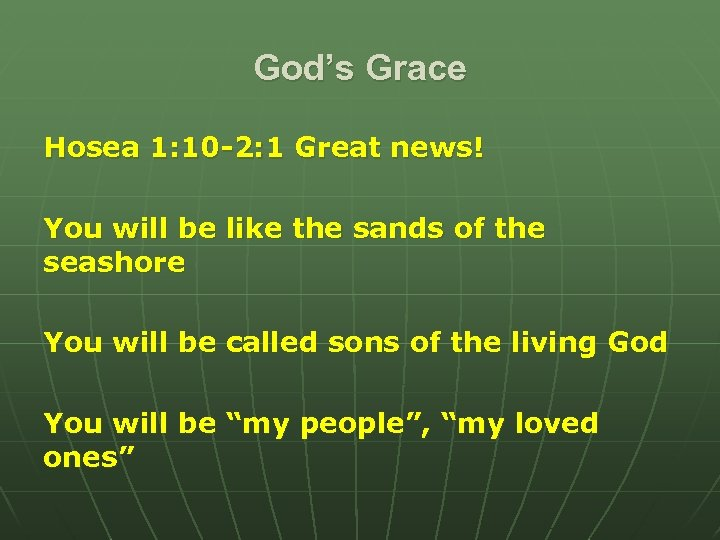God's Grace Hosea 1: 10 -2: 1 Great news! You will be like the