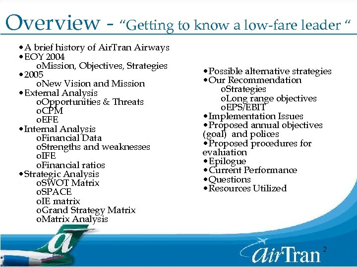 strategic vision for airtran airways October 25, 2013 a case study on southwest airlines 3 group 10, section a, 1st semester, bachelor of business management (2013-2016) capabilities: southwest airlines focuses mainly on point-to-point service, rather than the hub-and-spoke service provided by major us airlines.
