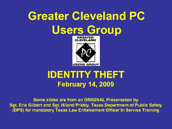 Greater Cleveland PC Users Group IDENTITY THEFT February 14, 2009 Some slides are from