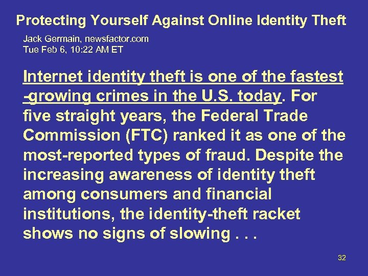 Protecting Yourself Against Online Identity Theft Jack Germain, newsfactor. com Tue Feb 6, 10:
