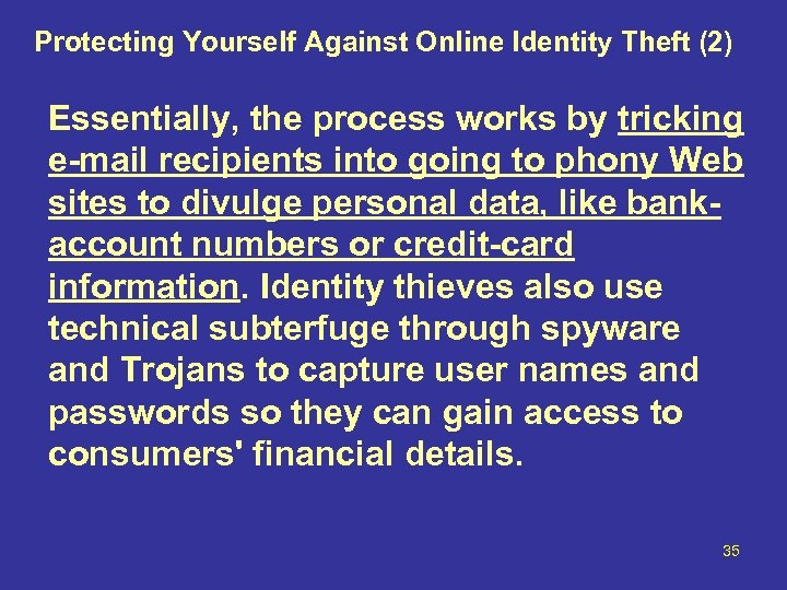Protecting Yourself Against Online Identity Theft (2) Essentially, the process works by tricking e-mail