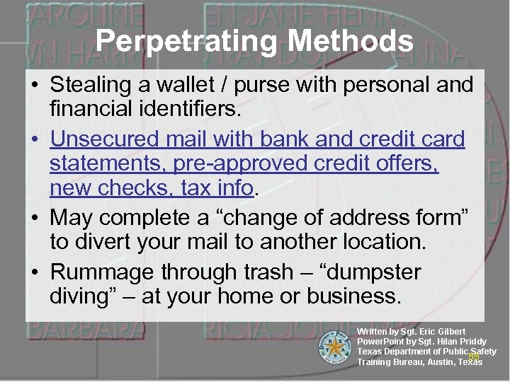 Perpetrating Methods • Stealing a wallet / purse with personal and financial identifiers. •