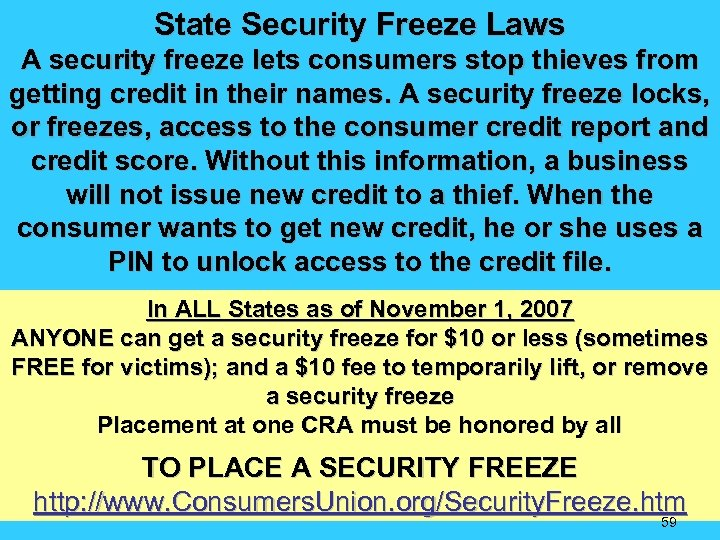 State Security Freeze Laws A security freeze lets consumers stop thieves from getting credit