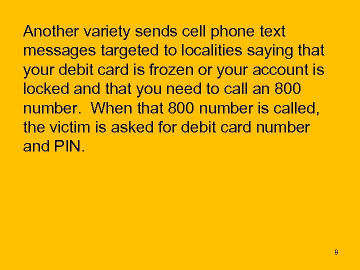 Another variety sends cell phone text messages targeted to localities saying that your debit