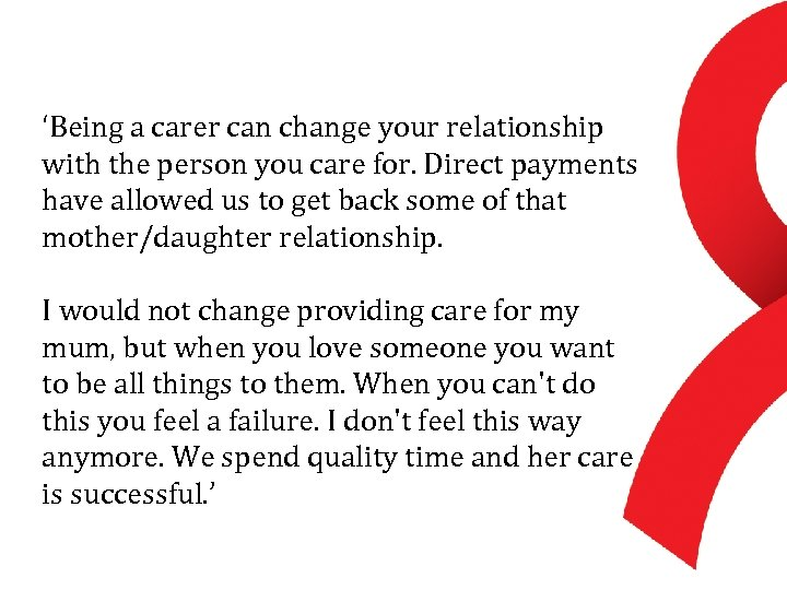 'Being a carer can change your relationship with the person you care for. Direct