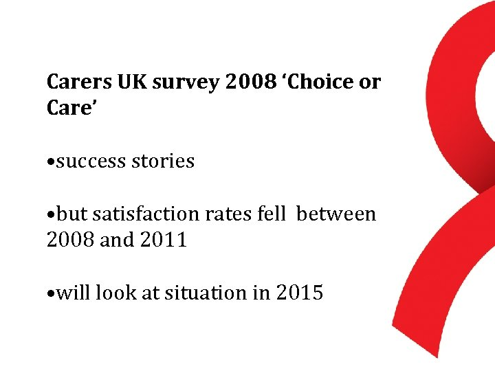 Carers UK survey 2008 'Choice or Care' • success stories • but satisfaction rates
