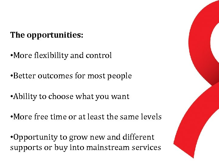 The opportunities: • More flexibility and control • Better outcomes for most people