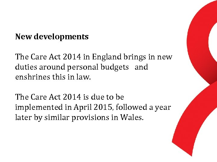 New developments The Care Act 2014 in England brings in new duties around personal