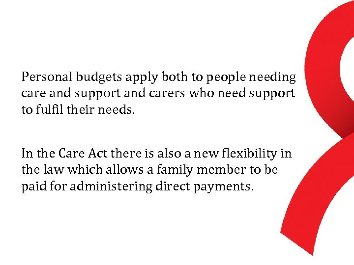 Personal budgets apply both to people needing care and support and carers who need