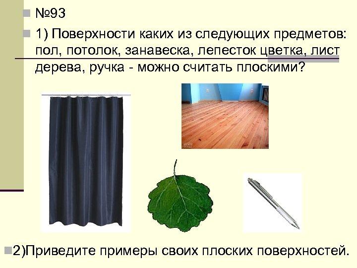 n № 93 n 1) Поверхности каких из следующих предметов: пол, потолок, занавеска, лепесток