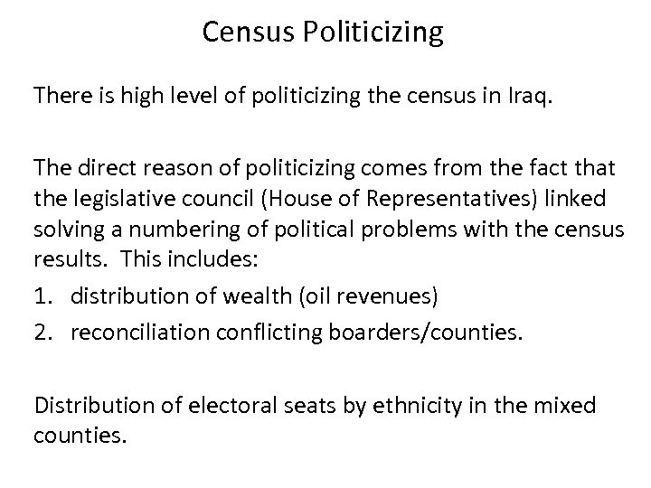 Census Politicizing There is high level of politicizing the census in Iraq. The direct