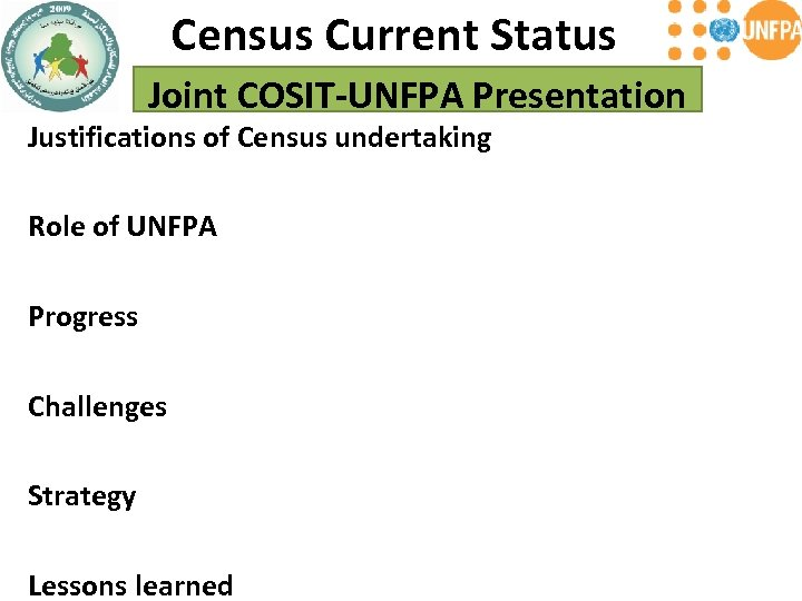Census Current Status Joint COSIT-UNFPA Presentation Justifications of Census undertaking Role of UNFPA Progress