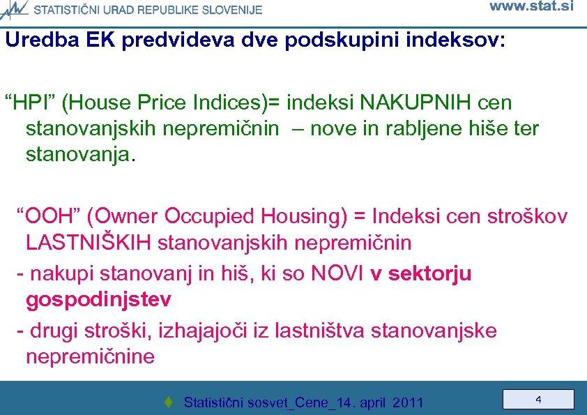 """Uredba EK predvideva dve podskupini indeksov: """"HPI"""" (House Price Indices)= indeksi NAKUPNIH cen stanovanjskih"""