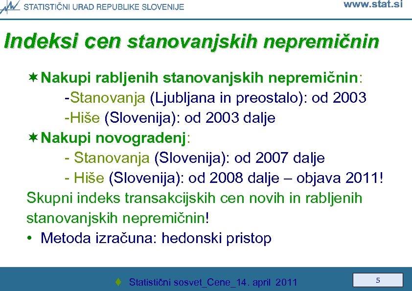 Indeksi cen stanovanjskih nepremičnin ¬ Nakupi rabljenih stanovanjskih nepremičnin: -Stanovanja (Ljubljana in preostalo): od