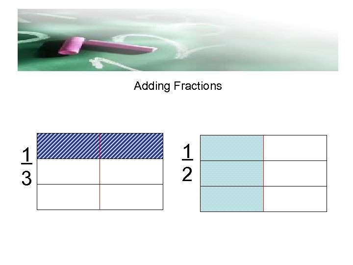 d Adding Fractions 1 3 1 2