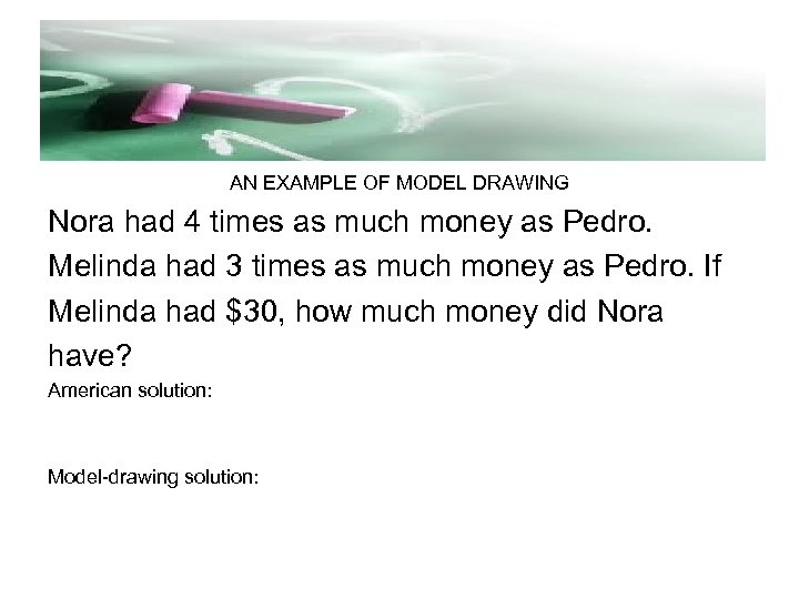 AN EXAMPLE OF MODEL DRAWING Nora had 4 times as much money as Pedro.