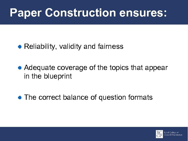 Paper Construction ensures: Reliability, validity and fairness Adequate coverage of the topics that appear