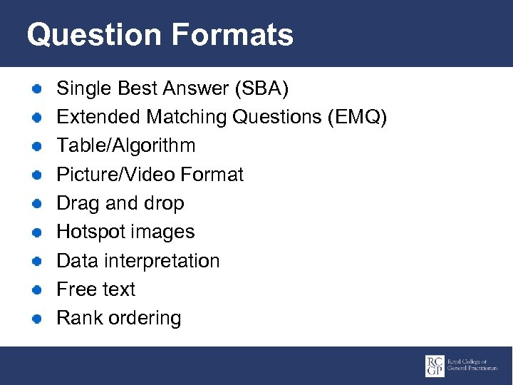 Question Formats Single Best Answer (SBA) Extended Matching Questions (EMQ) Table/Algorithm Picture/Video Format Drag