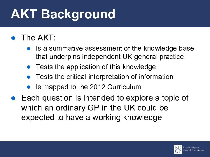 AKT Background The AKT: Is a summative assessment of the knowledge base that underpins