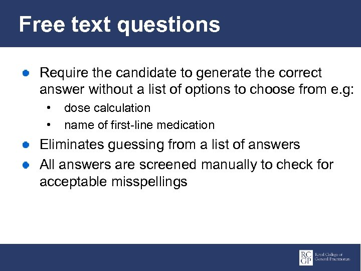 Free text questions Require the candidate to generate the correct answer without a list