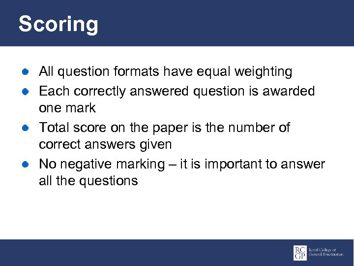 Scoring All question formats have equal weighting Each correctly answered question is awarded one