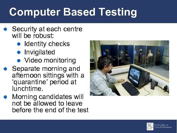 Computer Based Testing Security at each centre will be robust: Identity checks Invigilated Video