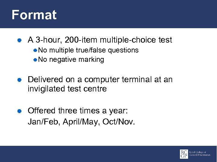 Format A 3 -hour, 200 -item multiple-choice test No multiple true/false questions No negative