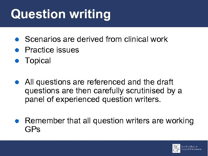 Question writing Scenarios are derived from clinical work Practice issues Topical All questions are