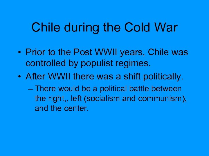 Chile during the Cold War • Prior to the Post WWII years, Chile was