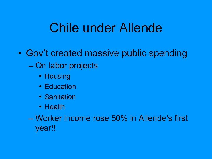 Chile under Allende • Gov't created massive public spending – On labor projects •