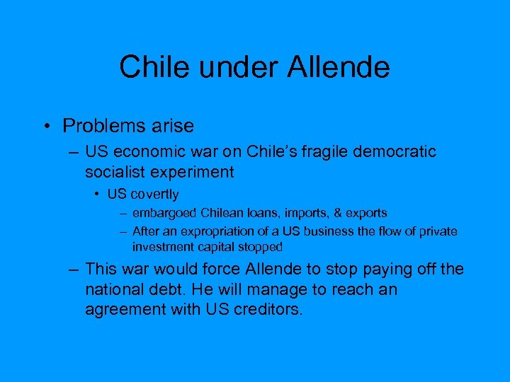 Chile under Allende • Problems arise – US economic war on Chile's fragile democratic