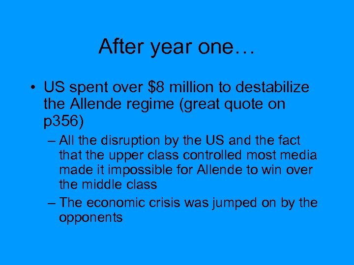After year one… • US spent over $8 million to destabilize the Allende regime