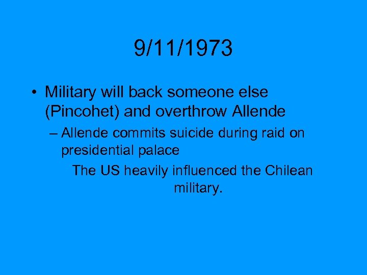 9/11/1973 • Military will back someone else (Pincohet) and overthrow Allende – Allende commits