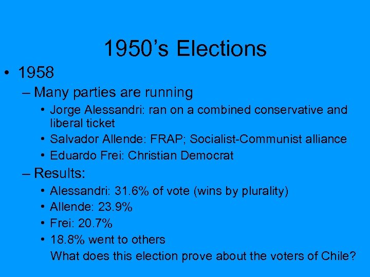 1950's Elections • 1958 – Many parties are running • Jorge Alessandri: ran on
