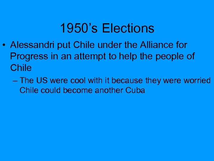 1950's Elections • Alessandri put Chile under the Alliance for Progress in an attempt