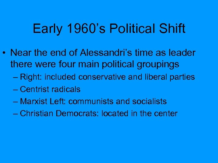 Early 1960's Political Shift • Near the end of Alessandri's time as leader there
