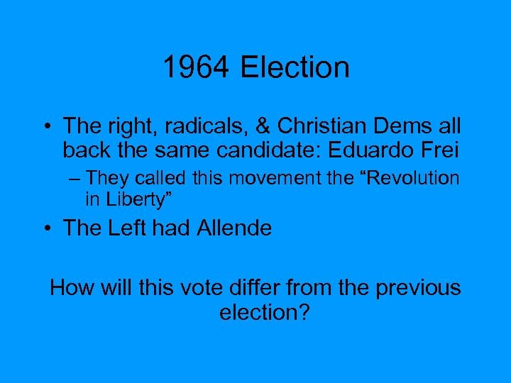 1964 Election • The right, radicals, & Christian Dems all back the same candidate: