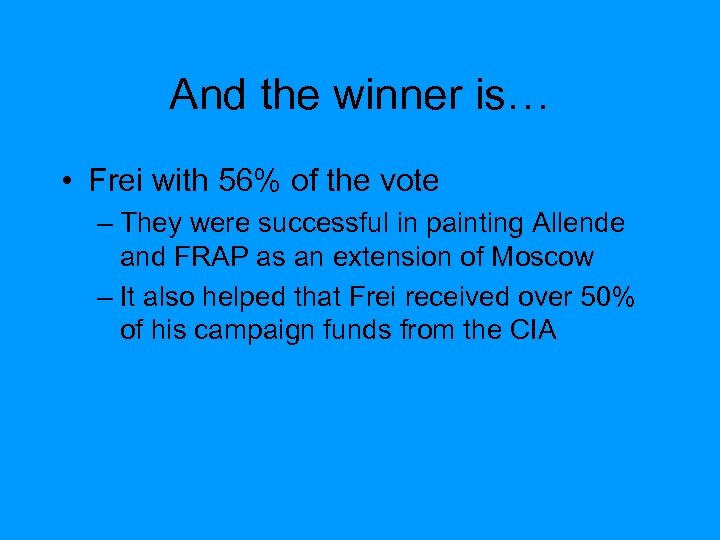 And the winner is… • Frei with 56% of the vote – They were