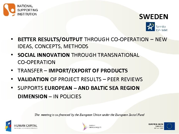 SWEDEN • BETTER RESULTS/OUTPUT THROUGH CO-OPERATION – NEW IDEAS, CONCEPTS, METHODS • SOCIAL INNOVATION