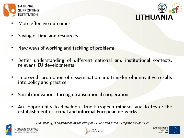 • More effective outcomes LITHUANIA • Saving of time and resources • New