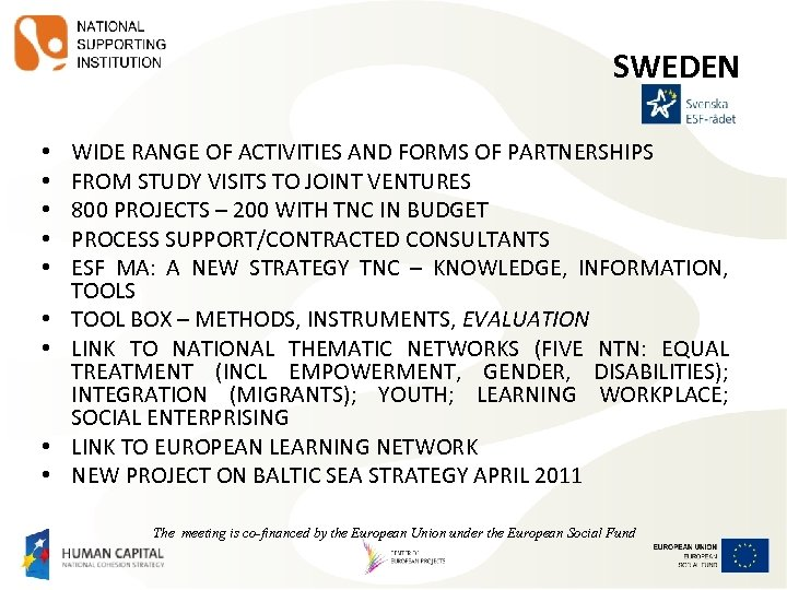 SWEDEN • • • WIDE RANGE OF ACTIVITIES AND FORMS OF PARTNERSHIPS FROM STUDY
