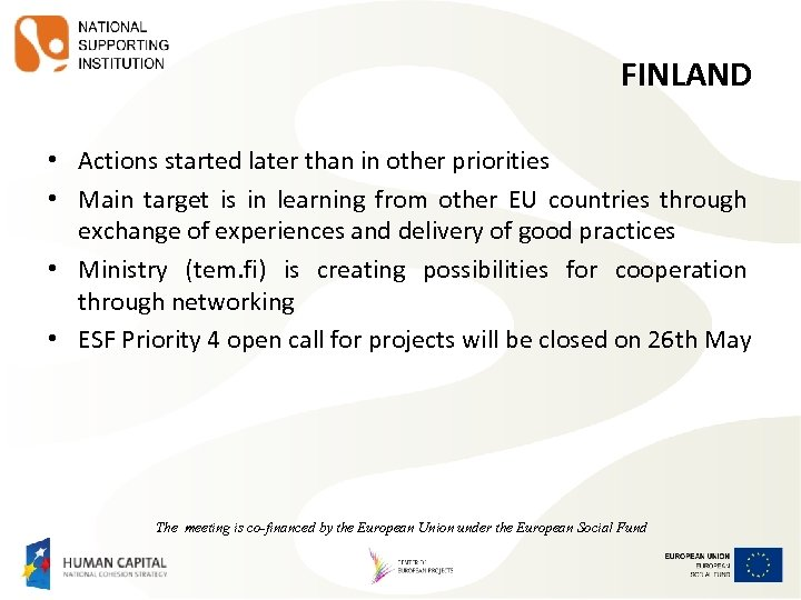 FINLAND • Actions started later than in other priorities • Main target is in