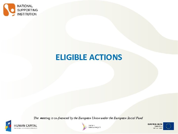 ELIGIBLE ACTIONS The meeting is co-financed by the European Union under the European Social