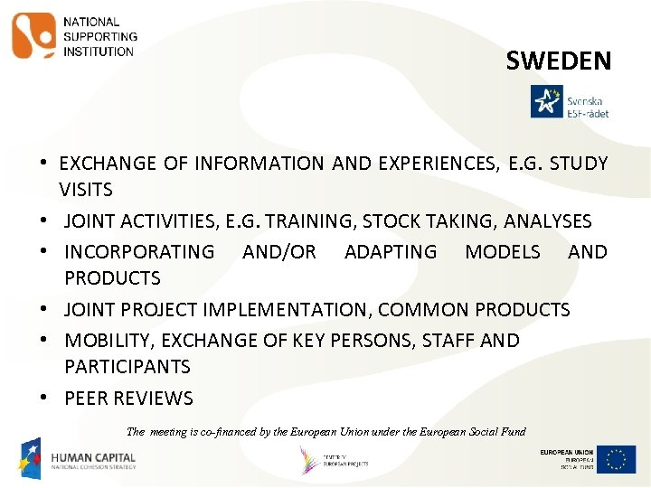 SWEDEN • EXCHANGE OF INFORMATION AND EXPERIENCES, E. G. STUDY VISITS • JOINT ACTIVITIES,