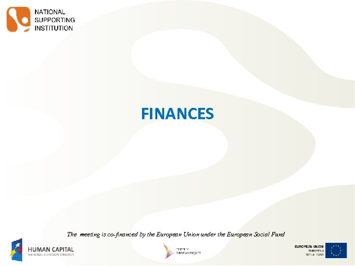 FINANCES The meeting is co-financed by the European Union under the European Social Fund