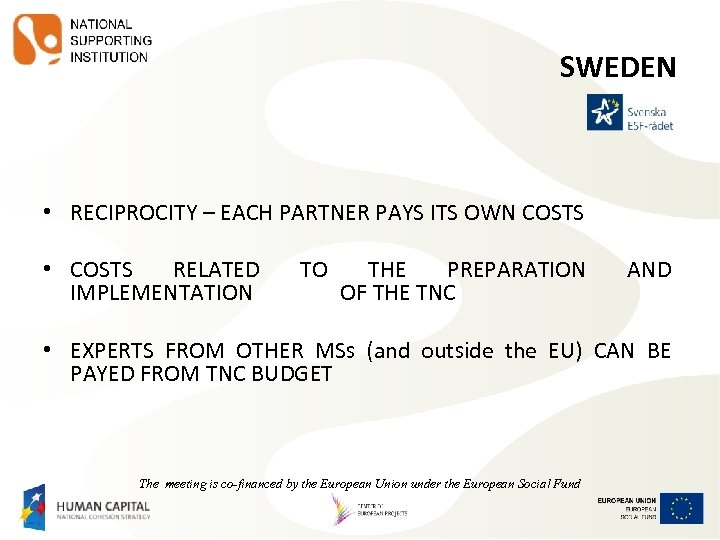 SWEDEN • RECIPROCITY – EACH PARTNER PAYS ITS OWN COSTS • COSTS RELATED IMPLEMENTATION