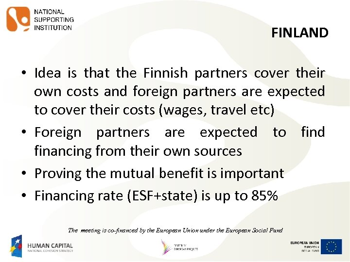 FINLAND • Idea is that the Finnish partners cover their own costs and foreign